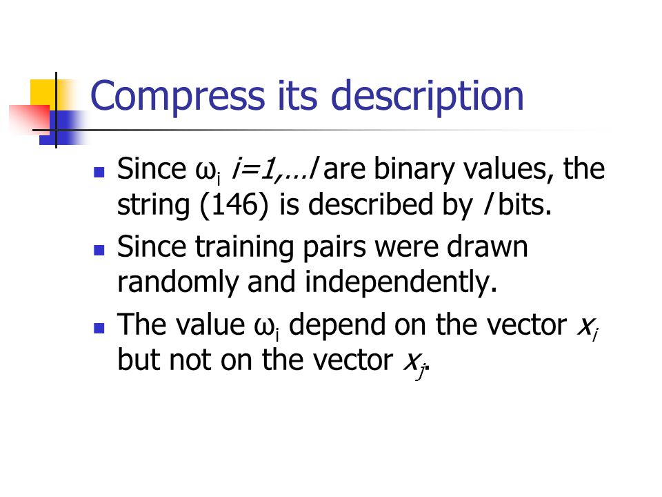Compress its description Since ω i i=1,…l are binary values, the string (146) is described by l bits.