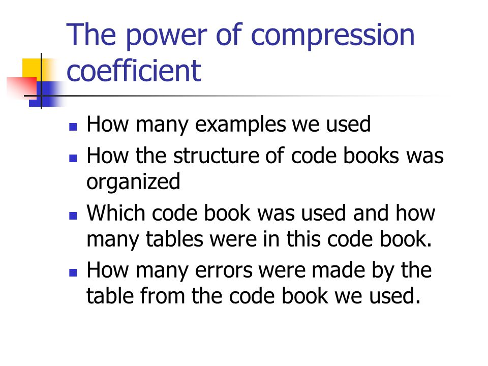 The power of compression coefficient How many examples we used How the structure of code books was organized Which code book was used and how many tables were in this code book.