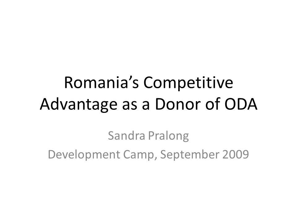 Romania's Competitive Advantage as a Donor of ODA Sandra Pralong Development Camp, September 2009