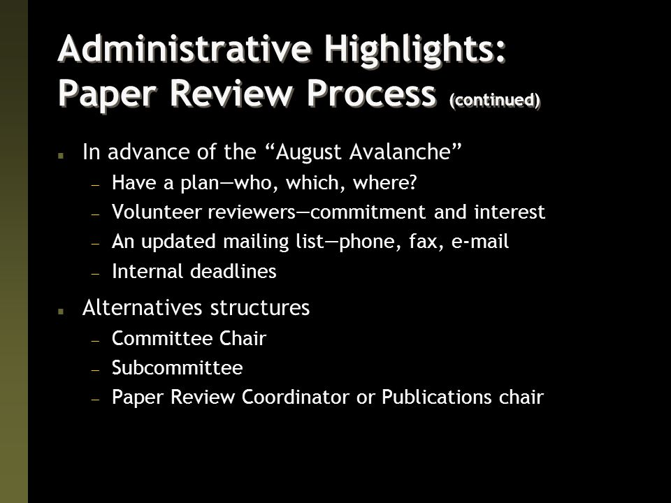 Administrative Highlights: Paper Review Process (continued) n In advance of the August Avalanche  Have a plan—who, which, where.
