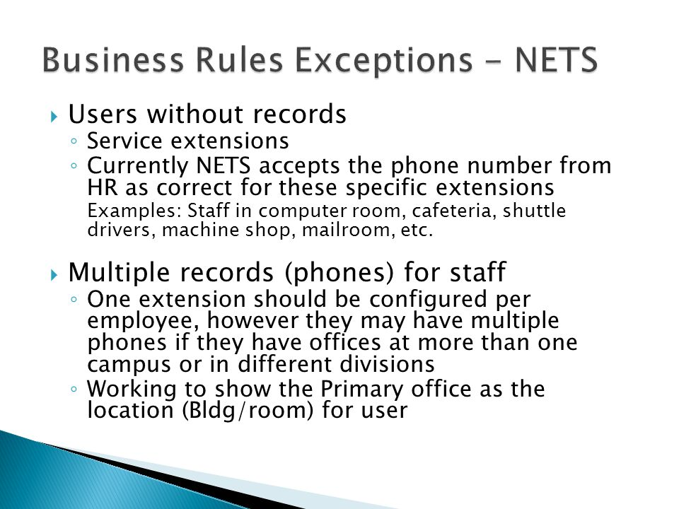  Users without records ◦ Service extensions ◦ Currently NETS accepts the phone number from HR as correct for these specific extensions Examples: Staf