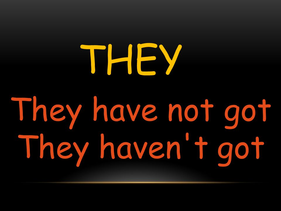 THEY They have not got They haven't got