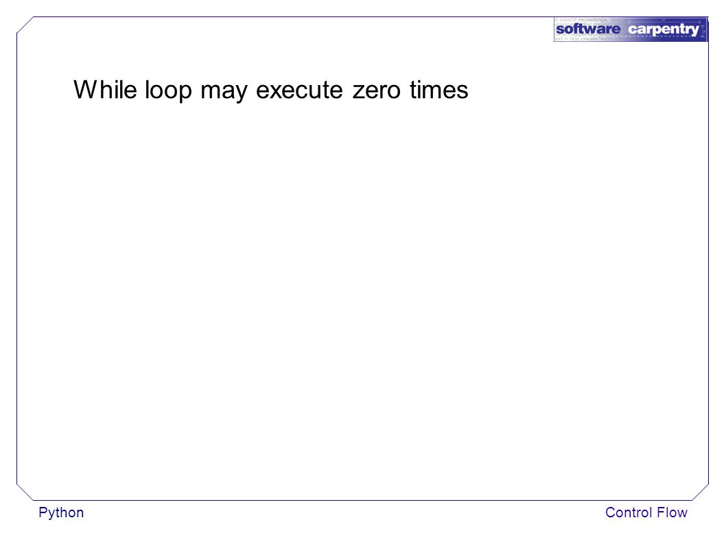 PythonControl Flow While loop may execute zero times