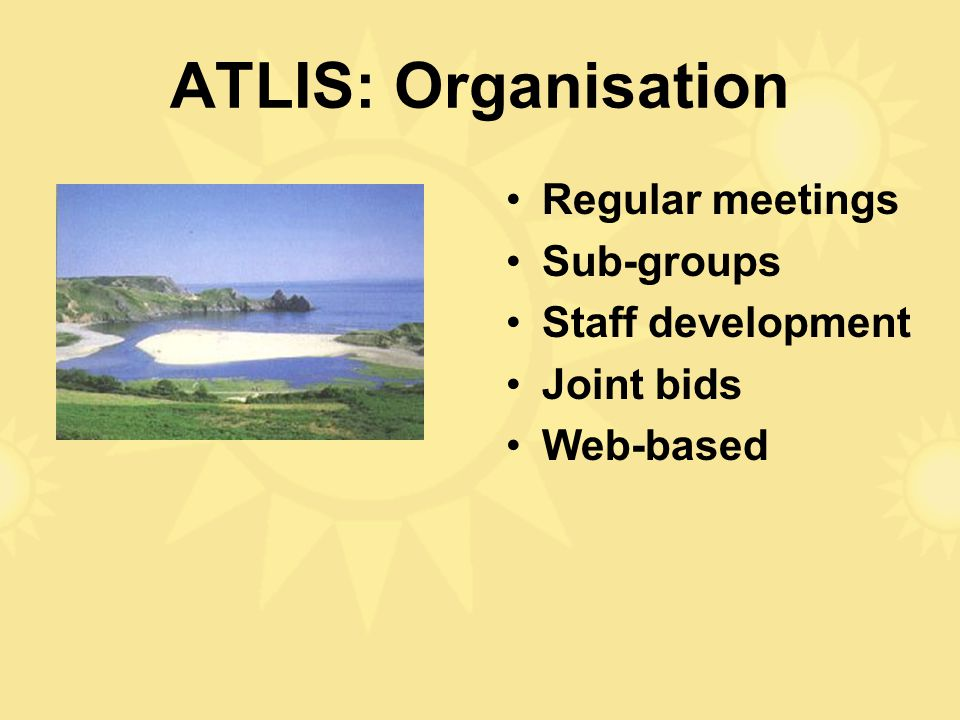 ATLIS: Organisation Regular meetings Sub-groups Staff development Joint bids Web-based