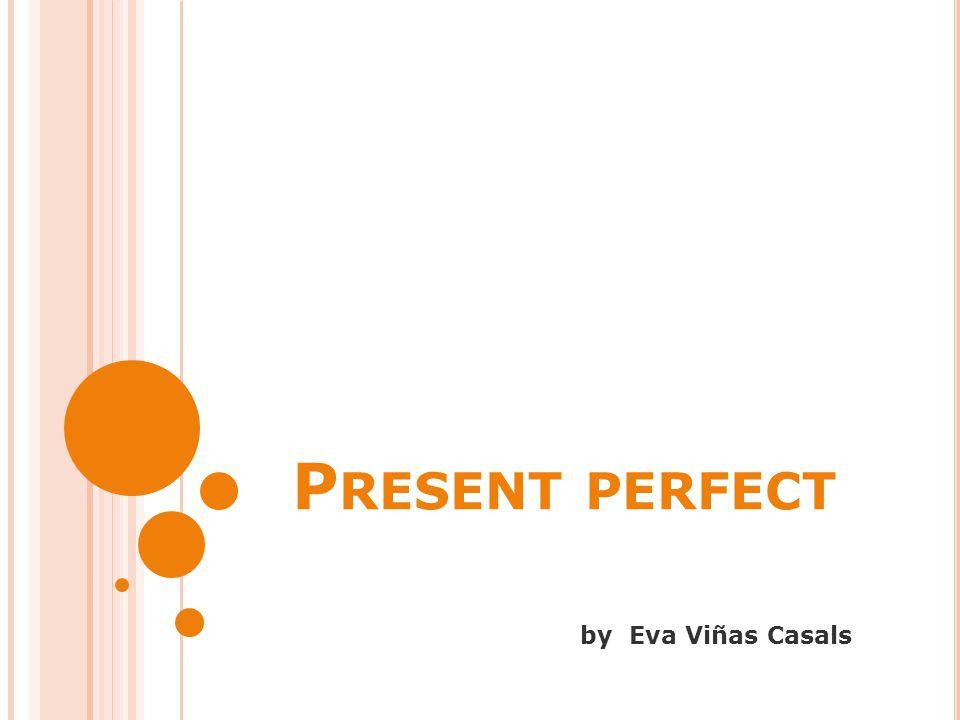 P RESENT PERFECT by Eva Viñas Casals