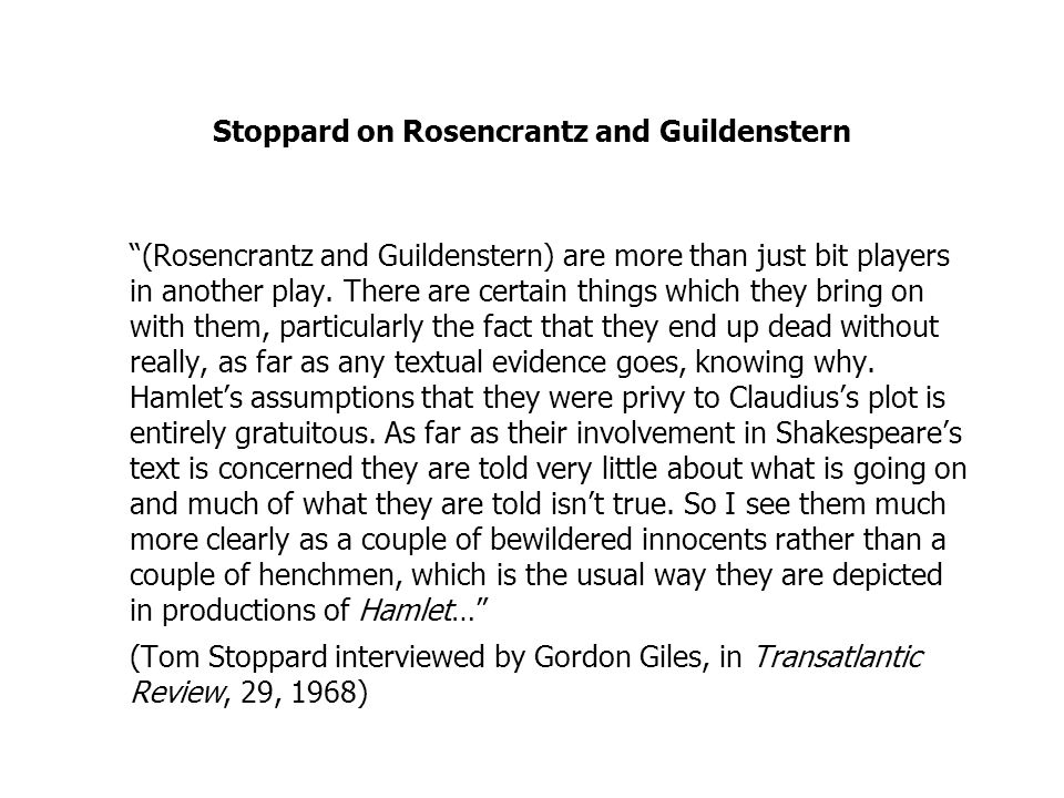 Stoppard on Rosencrantz and Guildenstern (Rosencrantz and Guildenstern) are more than just bit players in another play.
