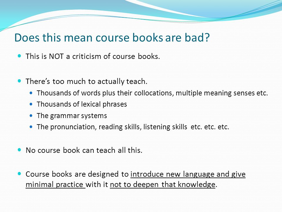 Does this mean course books are bad. This is NOT a criticism of course books.