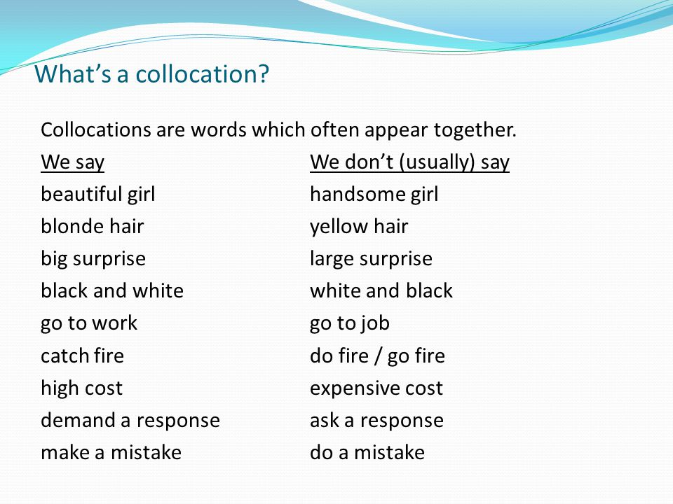 What's a collocation. Collocations are words which often appear together.