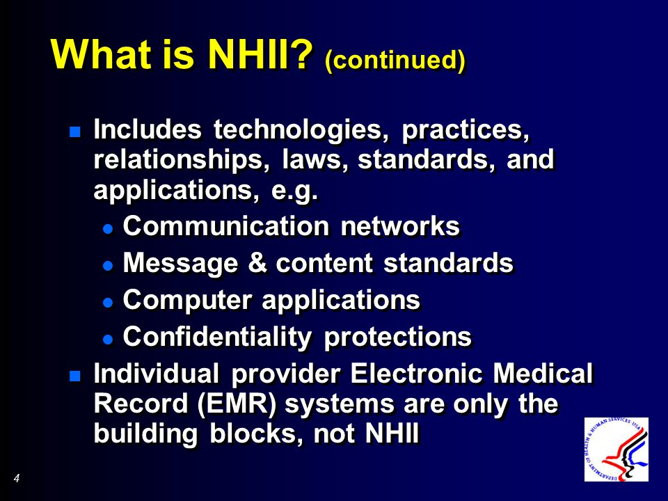 4 4 What is NHII? (continued) n Includes technologies, practices, relationships, laws, standards, and applications, e.g. l Communication networks l Me