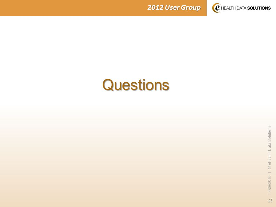 23 | 4/29/2015 | © eHealth Data Solutions 2012 User Group Questions