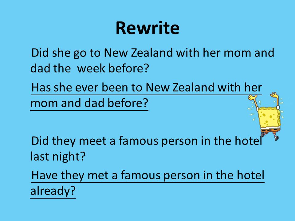Rewrite Did she go to New Zealand with her mom and dad the week before.