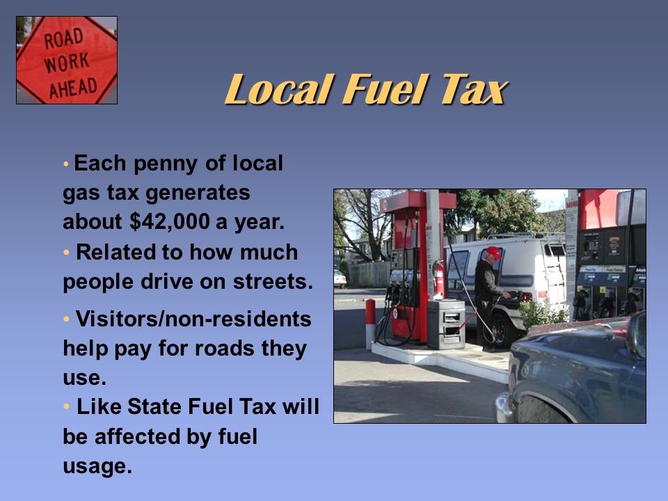 Each penny of local gas tax generates about $42,000 a year.