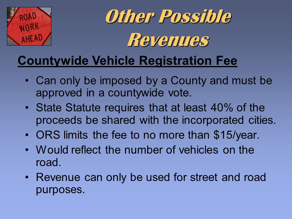 Other Possible Revenues Can only be imposed by a County and must be approved in a countywide vote. State Statute requires that at least 40% of the pro