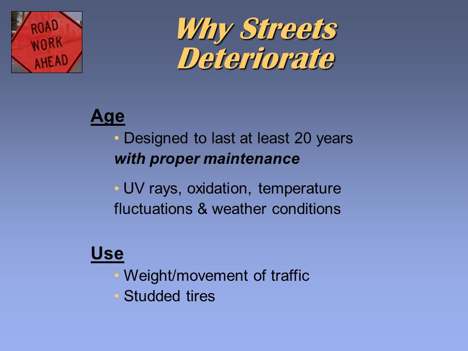Why Streets Deteriorate Age Designed to last at least 20 years with proper maintenance UV rays, oxidation, temperature fluctuations & weather conditio