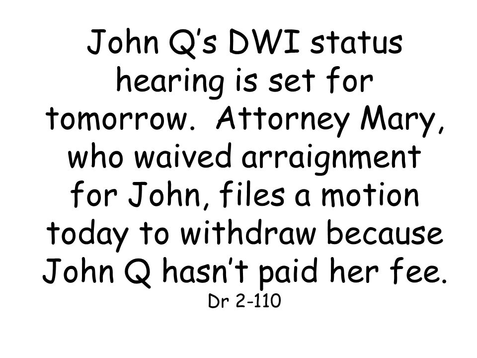 John Q's DWI status hearing is set for tomorrow.