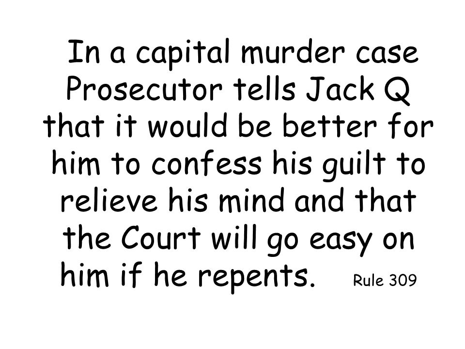 In a capital murder case Prosecutor tells Jack Q that it would be better for him to confess his guilt to relieve his mind and that the Court will go easy on him if he repents.