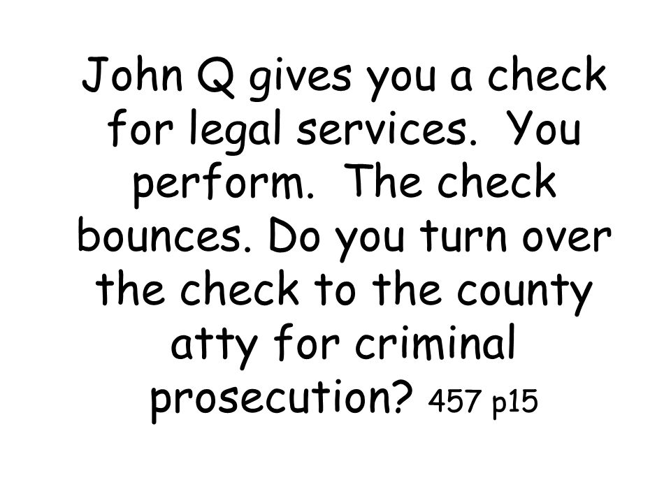 John Q gives you a check for legal services. You perform.