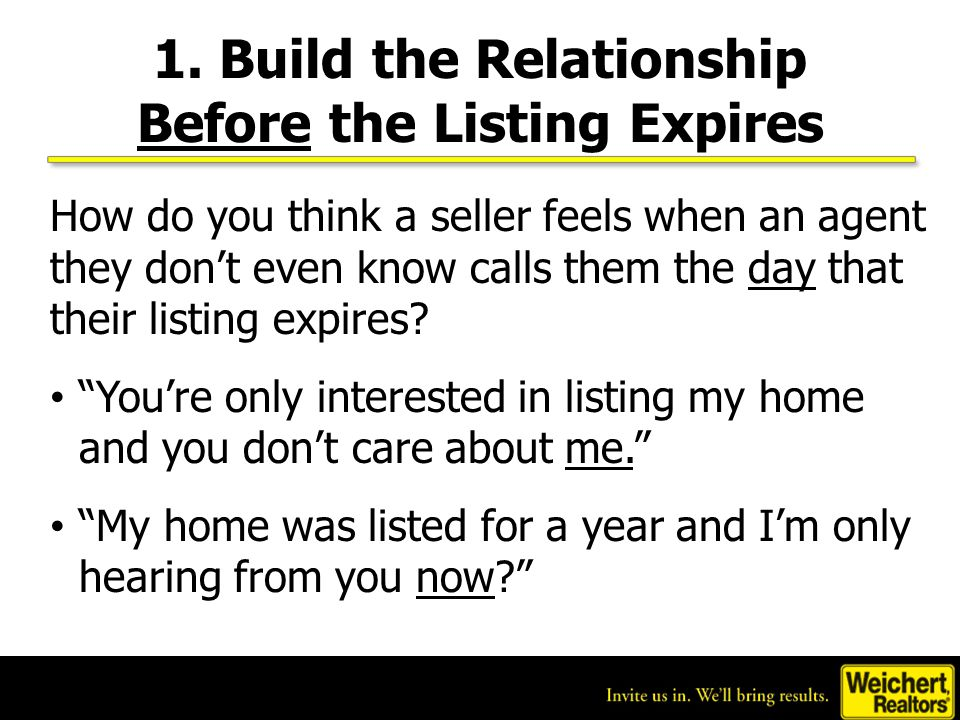1. Build the Relationship Before the Listing Expires How do you think a seller feels when an agent they don't even know calls them the day that their