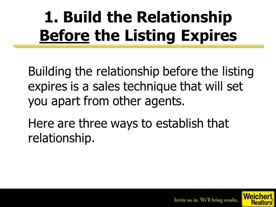 1. Build the Relationship Before the Listing Expires Building the relationship before the listing expires is a sales technique that will set you apart