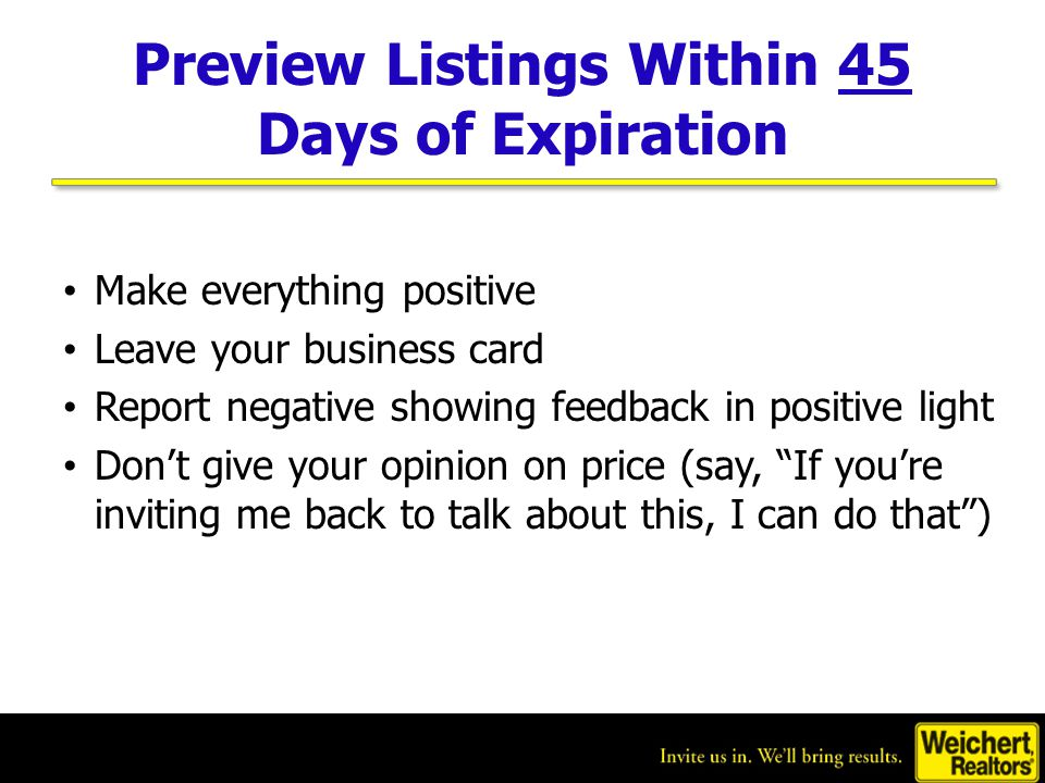 Preview Listings Within 45 Days of Expiration Make everything positive Leave your business card Report negative showing feedback in positive light Don't give your opinion on price (say, If you're inviting me back to talk about this, I can do that )