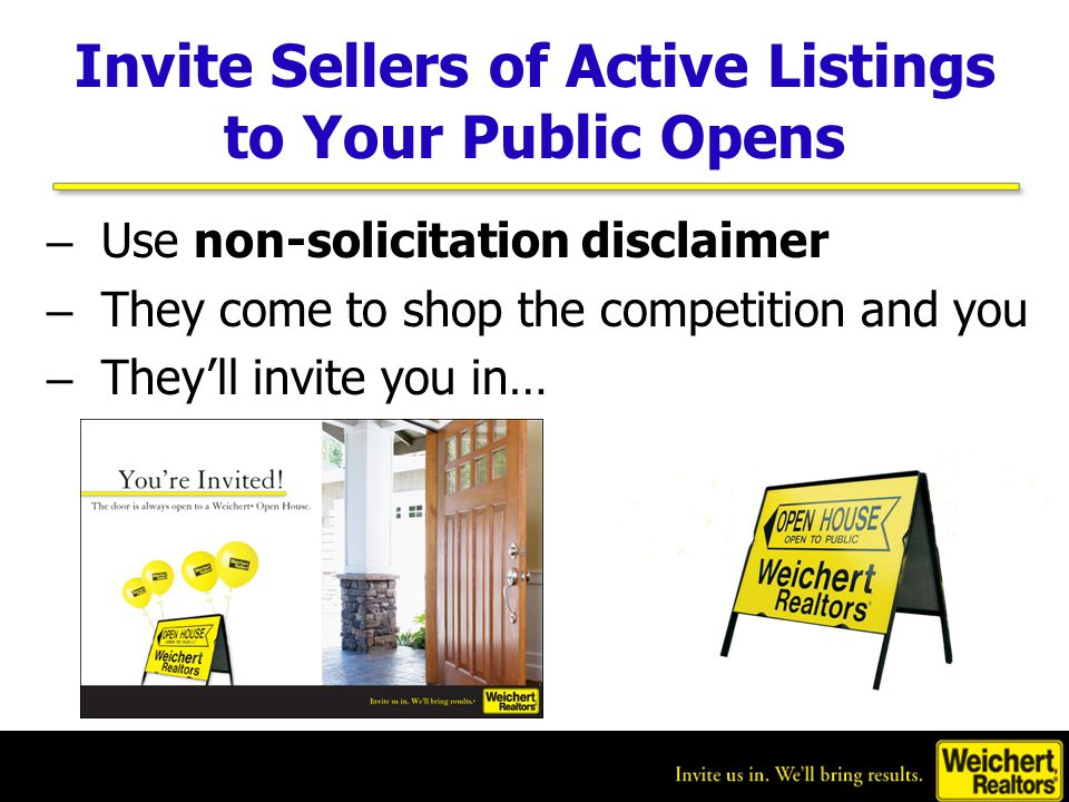 Invite Sellers of Active Listings to Your Public Opens – Use non-solicitation disclaimer – They come to shop the competition and you – They'll invite you in…