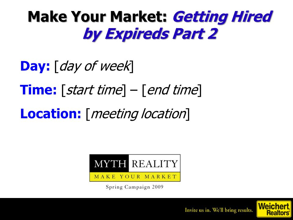Day: [day of week] Time: [start time] – [end time] Location: [meeting location] Make Your Market: Getting Hired by Expireds Part 2