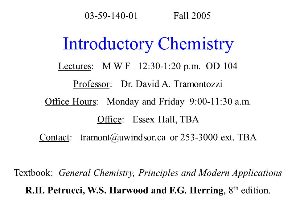 03-59-140-01Fall 2005 Introductory Chemistry Lectures: M W F 12:30-1:20 p.m. OD 104 Professor: Dr. David A. Tramontozzi Office Hours: Monday and Frida