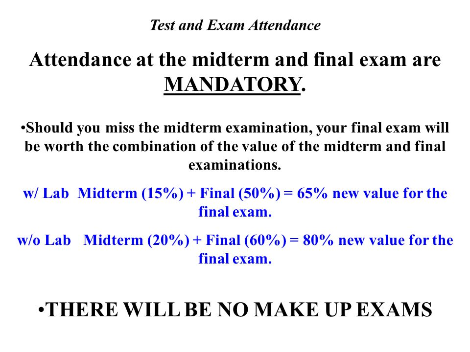 Test and Exam Attendance Attendance at the midterm and final exam are MANDATORY.