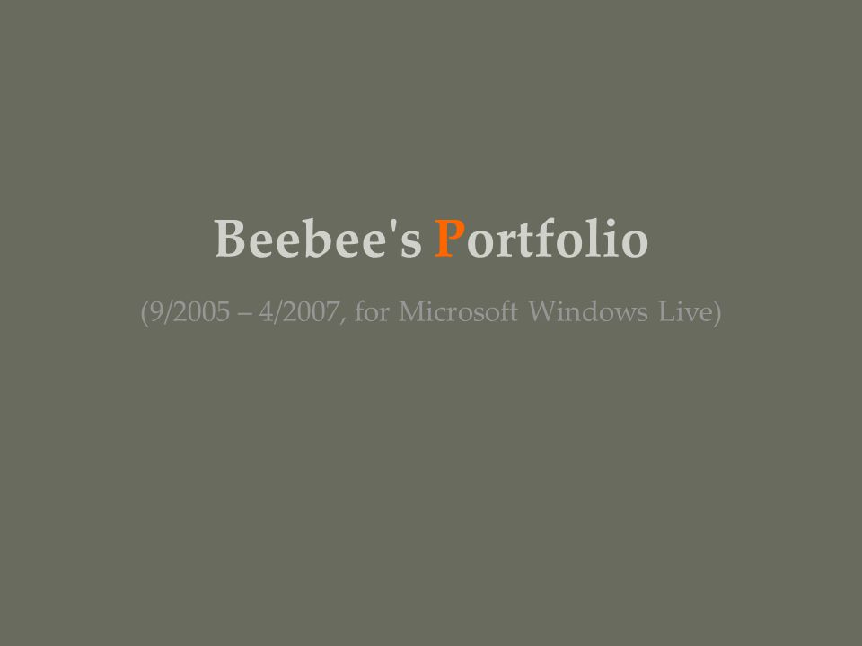 Beebee s Portfolio (9/2005 – 4/2007, for Microsoft Windows Live)