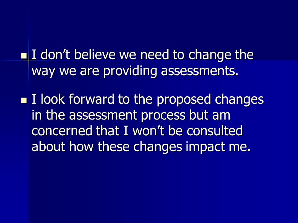 I don't believe we need to change the way we are providing assessments.