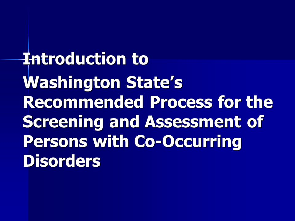 Introduction to Washington State's Recommended Process for the Screening and Assessment of Persons with Co-Occurring Disorders