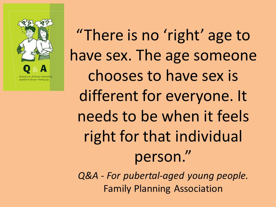 There is no 'right' age to have sex.
