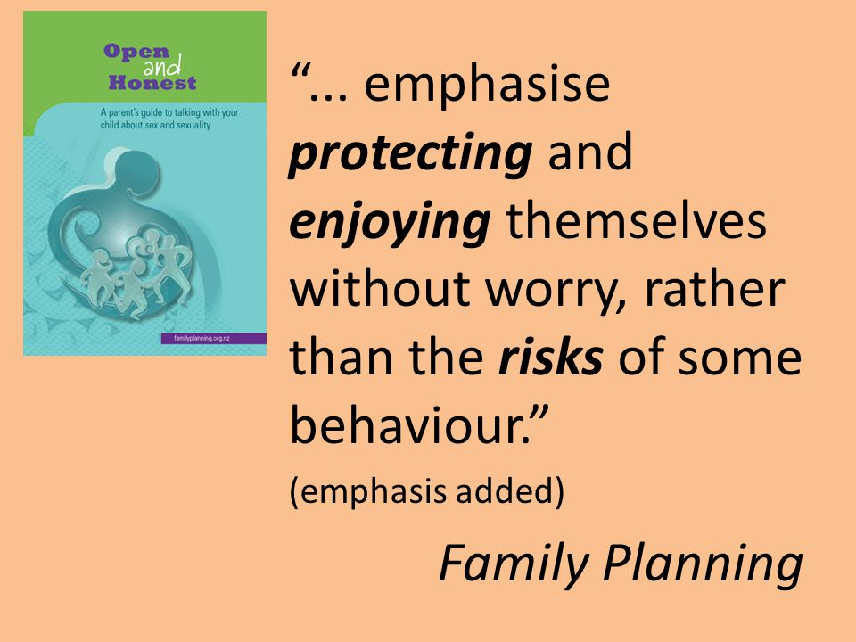 """""""... emphasise protecting and enjoying themselves without worry, rather than the risks of some behaviour."""" (emphasis added) Family Planning"""