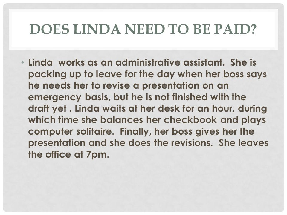 YES Linda must be paid for the hour she was waiting for her boss to give her the presentation even though she performed no productive work during that time.