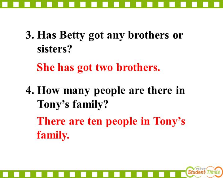 3. Has Betty got any brothers or sisters? 4. How many people are there in Tony's family? She has got two brothers. There are ten people in Tony's fami