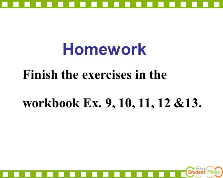 Homework Finish the exercises in the workbook Ex. 9, 10, 11, 12 &13.