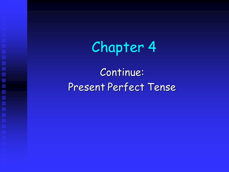 Chapter 4 Continue: Present Perfect Tense