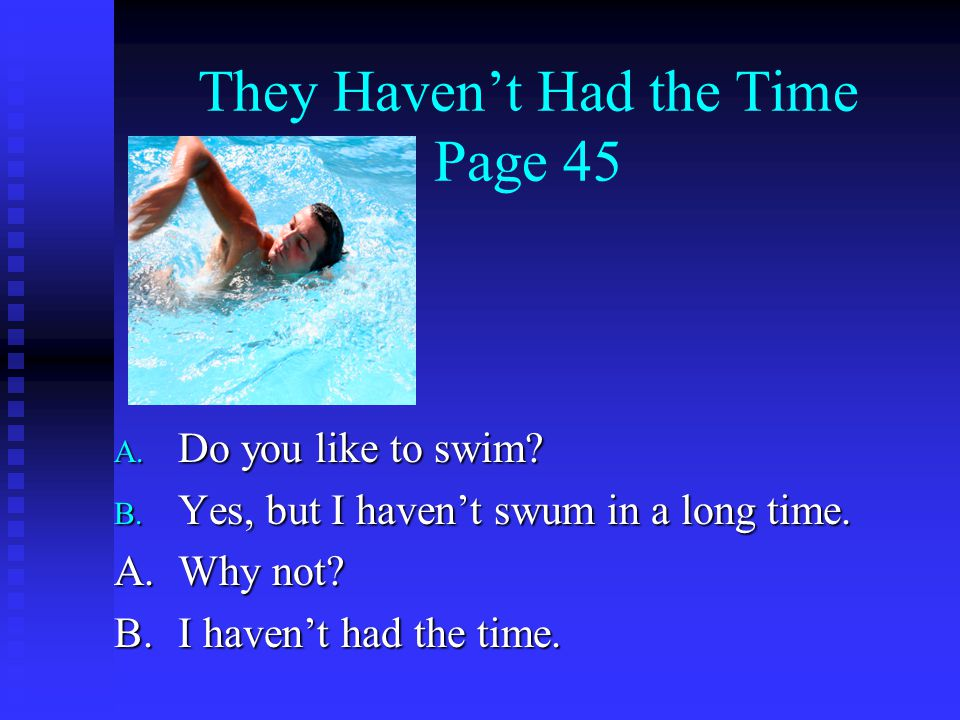 They Haven't Had the Time Page 45 A. Do you like to swim.