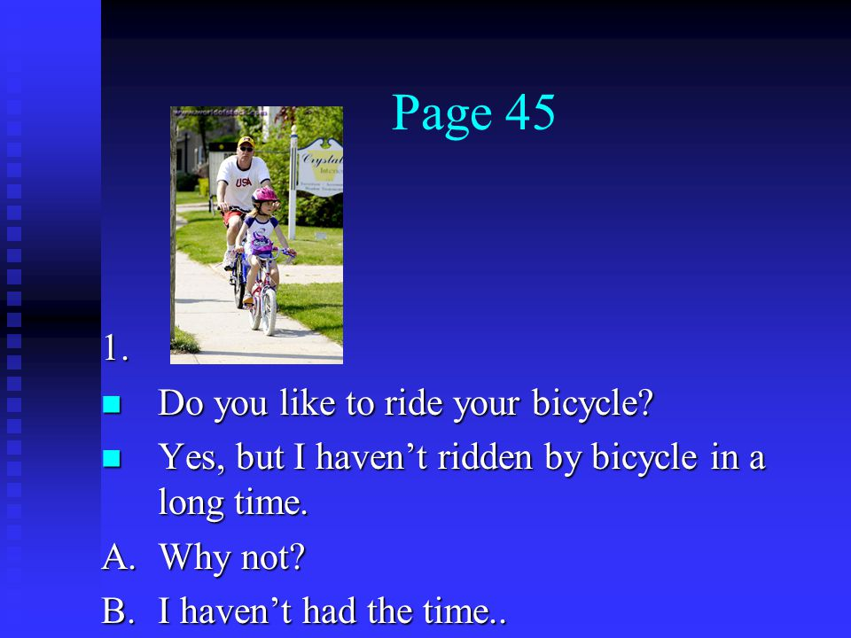 Page 45 1. Do you like to ride your bicycle. Do you like to ride your bicycle.