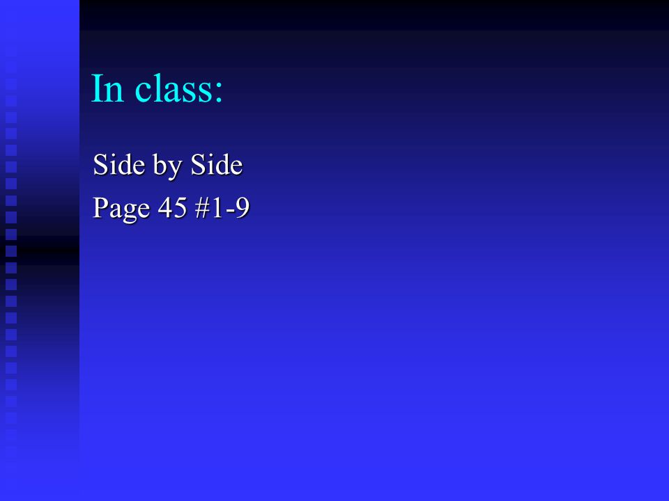 In class: Side by Side Page 45 #1-9