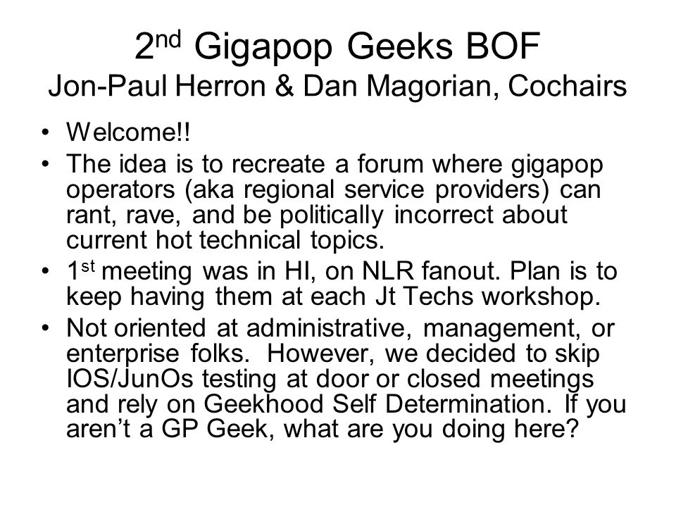 2 nd Gigapop Geeks BOF Jon-Paul Herron & Dan Magorian, Cochairs Welcome!.