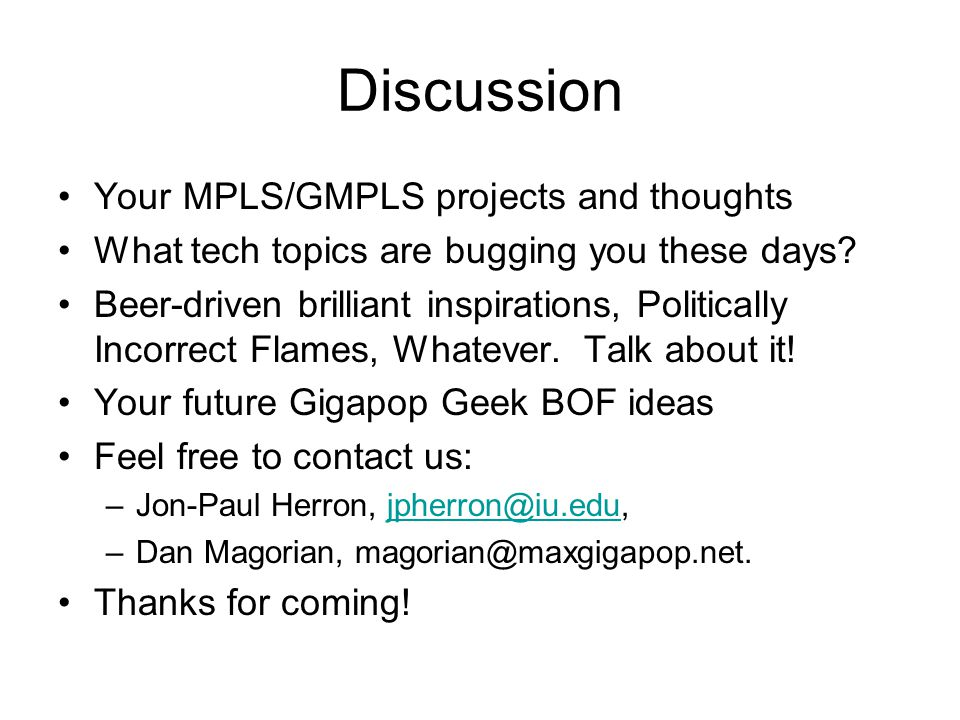 Discussion Your MPLS/GMPLS projects and thoughts What tech topics are bugging you these days.