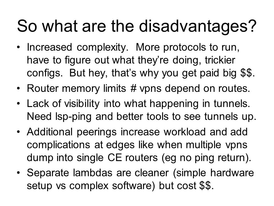 So what are the disadvantages. Increased complexity.
