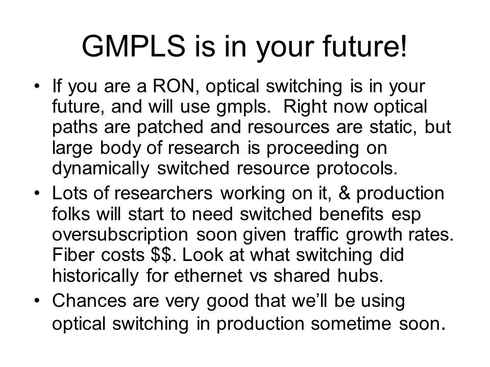 GMPLS is in your future. If you are a RON, optical switching is in your future, and will use gmpls.