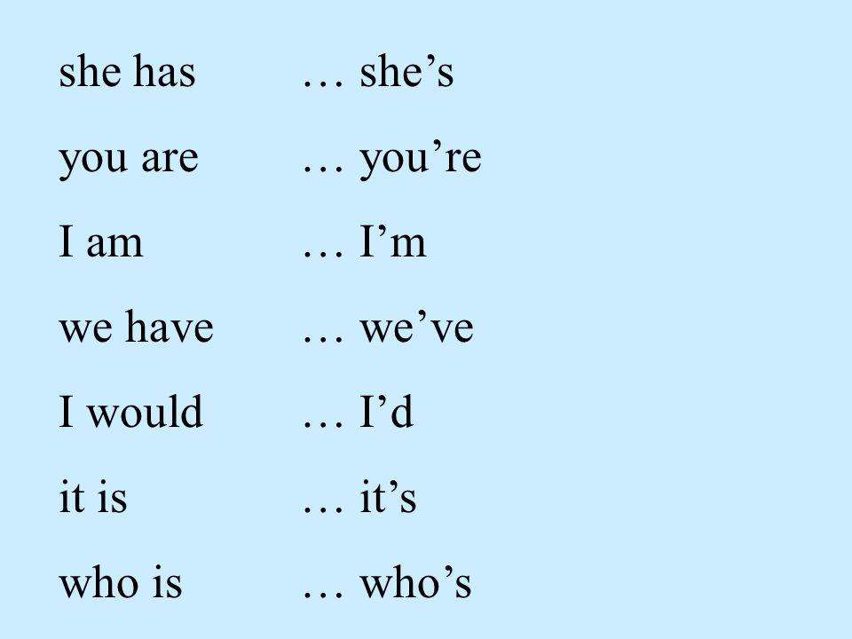 she has you are I am we have I would it is who is … she's … you're … I'm … we've … I'd … it's … who's