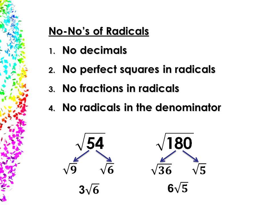 No-No's of Radicals 1.No decimals 2. No perfect squares in radicals 3.