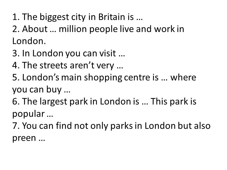 1. The biggest city in Britain is … 2. About … million people live and work in London.