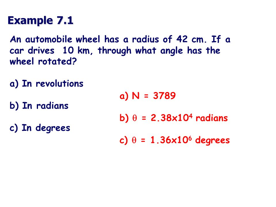 Example 7.1 An automobile wheel has a radius of 42 cm.