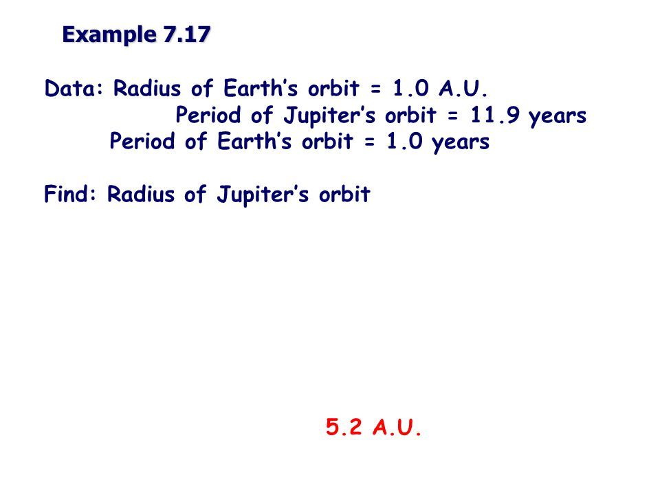 Example 7.17 Data: Radius of Earth's orbit = 1.0 A.U.