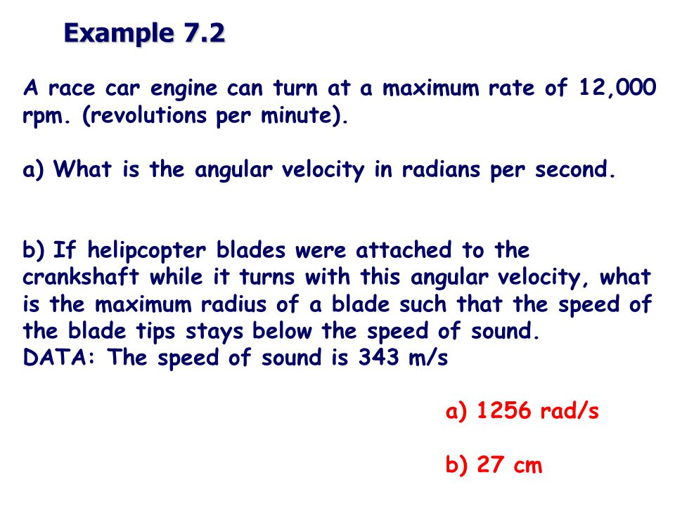 Example 7.2 A race car engine can turn at a maximum rate of 12,000 rpm.